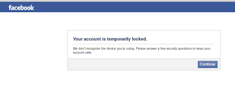 Facebook: Your account is temporarily locked.  We don't recognize the device you are using.  Please answer a few questions to keep your account safe.""